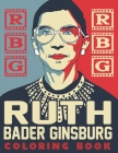 RBG Ruth Bader Ginsburg Coloring Book: Best Gift Idea for the People who Loves Ruth Bader Ginsburg RBG Coloring Book Cover Image