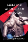 Multiple Whole-body Orgasms: The Guide To Cannaphrodisiacs: Mind-Blowing Orgasms With Cannabis Cover Image