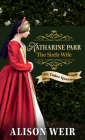 Katharine Parr, the Sixth Wife (Six Tudor Queens) Cover Image