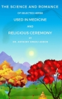 The Science and Romance of Selected Herbs Used in Medicine and Religious Ceremony Cover Image
