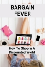 Bargain Fever: How To Shop In A Discounted World: How To Negotiate Price With Customer Cover Image