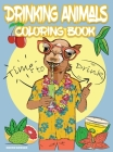Drinking Animals Coloring Book: Cheer Up Coloring Book with Alcohol Cocktail Recipe and Funny Quotes - Great Gift for Party Cover Image
