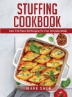 Stuffing Cookbook: Over 100 Flavorful Recipes For Your Everyday Meals Cover Image