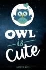 Owl is cute - Carnet de Notes - Hibou mignon dans la nuit - cahier - livre chouette - Pour les notes (vacances - souvenir - études) vos dessins, recet Cover Image