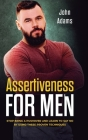 Assertiveness for Men: Stop Being a Pushover and Learn to Say No by Using These Proven Techniques Cover Image