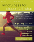 Mindfulness for Student Athletes: A Workbook to Help Teens Reduce Stress and Enhance Performance Cover Image