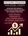 Options Trading: Trade Options - 5 Secrets: Investing And Making A Profit With Options Trading: Day Trading Strategies: Swing Trading: Cover Image