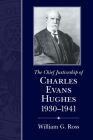 Chief Justiceship of Charles Evans Hughes, 1930-1941 (Chief Justiceships of the United States Supreme Court) Cover Image