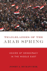 Trailblazers of the Arab Spring: Voices of Democracy in the Middle East Cover Image