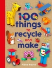 100 Things to Recycle and Make (Crafty Makes) Cover Image