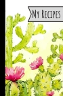 My Recipes: Recipe Book Cactus Design For Meals Ideal Presents For Mom 100 Entries Cover Image