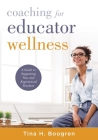 Coaching for Educator Wellness: A Guide to Supporting New and Experienced Teachers (an Interactive and Comprehensive Teacher Wellness Guide for Instru Cover Image