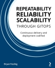Repeatability Reliability Scalability Through Gitops: Continuous delivery and deployment codified Cover Image