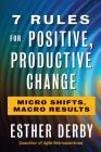 7 Rules for Positive, Productive Change: Micro Shifts, Macro Results Cover Image