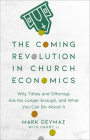 The Coming Revolution in Church Economics: Why Tithes and Offerings Are No Longer Enough, and What You Can Do about It Cover Image