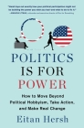 Politics Is for Power: How to Move Beyond Political Hobbyism, Take Action, and Make Real Change Cover Image