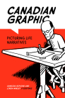 Canadian Graphic: Picturing Life Narratives (Life Writing #57) Cover Image