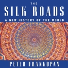 The Silk Roads: A New History of the World Cover Image