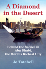 A Diamond in the Desert: Behind the Scenes in Abu Dhabi, the World's Richest City Cover Image