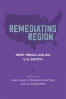 Remediating Region: New Media and the U.S. South (Southern Literary Studies) Cover Image