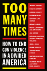 Too Many Times: How to End Gun Violence in a Divided America Cover Image