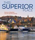 This Superior Place: Stories of Bayfield and the Apostle Islands Cover Image