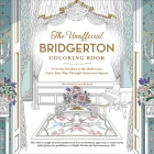 The Unofficial Bridgerton Coloring Book: From the Gardens to the Ballrooms, Color Your Way Through Grosvenor Square Cover Image