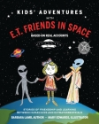 Kids' Adventures With E.T. Friends in Space: Stories of Friendship and Learning Between Human Kids and Extraterrestrials Cover Image
