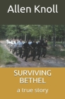 Surviving Bethel: a true story of surviving torture and abuse Cover Image