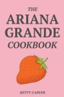 The Ariana Grande Cookbook Cover Image