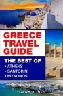 Greece Travel Guide: The Best Of Athens, Santorini, Mykonos Cover Image