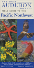 National Audubon Society Field Guide to the Pacific Northwest: Regional Guide: Birds, Animals, Trees, Wildflowers, Insects, Weather, Nature Pre serves, and More (National Audubon Society Field Guides) Cover Image
