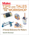 Make: Tips and Tales from the Workshop: A Handy Reference for Makers Cover Image