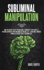 Subliminal Manipulation: How you can use these psychological techniques to influence and persuade anyone by applying dark NLP in Real Life. Lea Cover Image