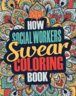 How Social Workers Swear Coloring Book: A Funny, Irreverent, Clean Swear Word Social Worker Coloring Book Gift Idea Cover Image