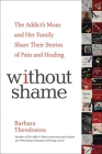 Without Shame: The Addict's Mom and Her Family Share Their Stories of Pain and Healing Cover Image