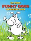 My First Funny Dogs Colouring Book: Full of adorable dogs for the little ones to colour Cover Image