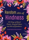 Random Acts of Kindness: 365 Days of Good Deeds, Inspired Ideas and Acts of Goodness Cover Image