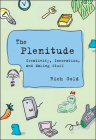 The Plenitude: Creativity, Innovation, and Making Stuff (Simplicity: Design, Technology, Business, Life) Cover Image