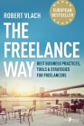 The Freelance Way: Best Business Practices, Tools & Strategies for Freelancers Cover Image