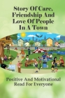 Story Of Care, Friendship And Love Of People In A Town: Positive And Motivational Read For Everyone: Stories About The Spirit Of Hometown Goodness Cover Image