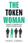 The Token Woman: A Guide to Thriving as a Female Leader in Sales Cover Image