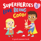Superheroes LOVE Being Good! (I'm a Super Toddler! Lift-the-Flap) Cover Image