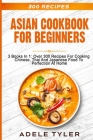 Asian Cookbook For Beginners: 3 Books In 1: Over 300 Recipes For Cooking Chinese, Thai And Japanese Food To Perfection At Home Cover Image