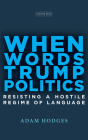When Words Trump Politics: Resisting a Hostile Regime of Language Cover Image
