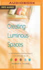 Creating Luminous Spaces: Use the Five Elements for Balance and Harmony in Your Home and in Your Life Cover Image