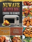 Nuwave Air Fryer Oven Cookbook for Beginners: Easy & Flavorful Recipes for Your Nuwave Air Fryer Oven Cover Image