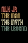 MLK JR the man the myth the legend: Martin luther king jr Notebook / MLK JR day / ournal and notebook gift for men and women Cover Image