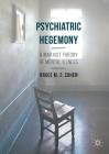 Psychiatric Hegemony: A Marxist Theory of Mental Illness Cover Image