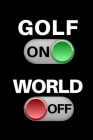 Golf On - World Off: Small Golfing Quotes Logbook With Scorecard Template Like Tracking Sheets, Yardage Pages To Track Your Game Stats And Cover Image